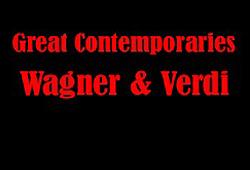 Great Contemporaries - Wagner & Verdi