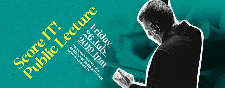 SCORE IT! PUBLIC LECTURE - Ian Hanger Recital Hall, Queensland Conservatorium Griffith University - Tickets