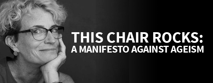 THIS CHAIR ROCKS: A Manifesto Against Ageism - Ian Hanger Recital Hall - Tickets