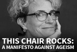 THIS CHAIR ROCKS: A Manifesto Against Ageism
