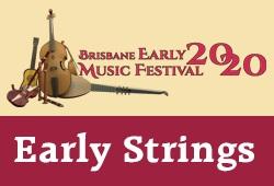 EARLY STRINGS - Brisbane Early Music Festival