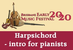 HARPSICHORD FOR PIANISTS - Brisbane Early Music Festival