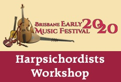 HARPSICHORDIST'S WORKSHOP - Brisbane Early Music Festival
