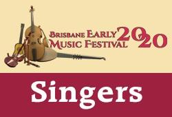 SINGERS - Brisbane Early Music Festival
